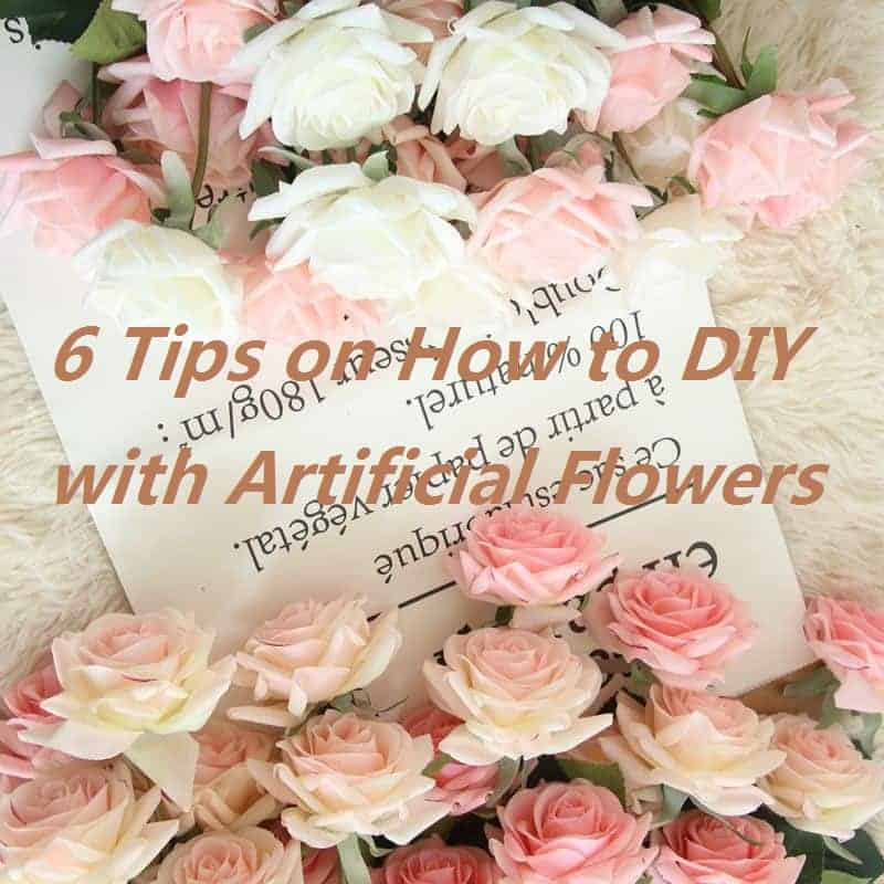 6 Tips on How to DIY with Artificial Flowers